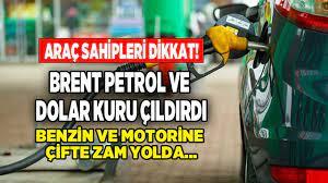 Brent Petrol ve Dolar Çıldırdı, Arabası Olanlara Kötü Haber Geldi! Benzin  ve Motorine Çifte Zam Beklentisi