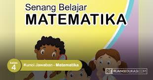 Buku matematika kelas 4 5 dan 6 kurikulum 2013. Kunci Jawaban Buku Tematik Senang Belajar Matematika Kelas 4 Kurikulum 2013 Ruang Edukasi
