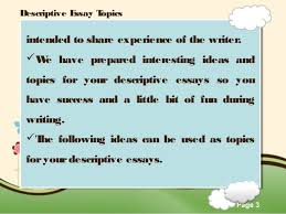 descriptive essay topics writing descriptive essays is a challenging task for many students because the work is 3