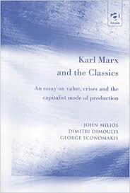 karl marx and the classics an essay on value crises and the  karl marx and the classics an essay on value crises and the capitalist mode of production john milios dimitri dimoulis 9780754617983 com books