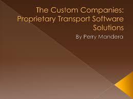The Custom Companies The Custom Companies Proprietary Transport Software Solutions