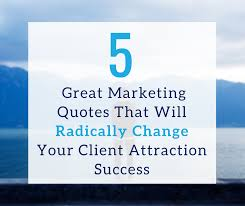 40 Great Marketing Quotes That Will Radically Change Your Client Classy Great Quotes About Success