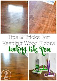 have wooden floors then you need these tips tricks for keeping wood floors looking