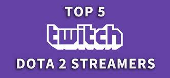 dota 2 twitch our top five choices for the best streamers
