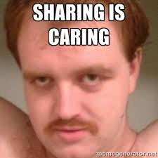 SHARING IS CARING - Friendly creepy guy | Meme Generator via Relatably.com