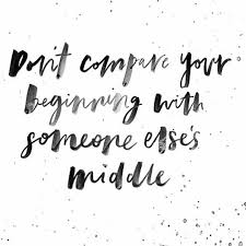 Don't Compare Your Beginning With Someone Else's Middle The Red Inspiration Dont Compare Quotes