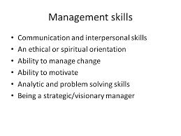best manager make a written list of the behavioral attributes that  management skills communication and interpersonal skills an ethical or spiritual orientation ability to manage change ability