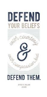 Belief Quotes Best Defend Your Beliefs With Courtesy And With Compassion But Defend