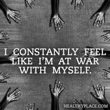 Quotes About Being At War With Yourself Best Of Home Pinterest Mental Illness Mental Health And Psychology