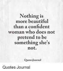 Confident Women Quotes Magnificent Nothing Is More Beautiful Than A Confident Woman Who Does Not