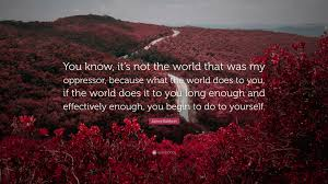 James Baldwin Quote You Know Its Not The World That Was My