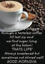 Saying good morning has this refreshing feel to it, it feels like a warm shower after rolling in mud. Pin By Vatsala Lobo On Morning Afternoon Evening Quotes Good Morning Quotes Good Morning Coffee Images Good Morning Coffee