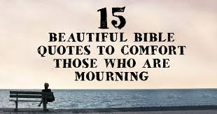 Mourning Quotes 24 Beautiful Bible Quotes To Comfort Those Who Are Mourning 4