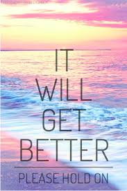 It Will Get Better My Best Friend Ever Just Told Me This Today Best Quotes On Friendever