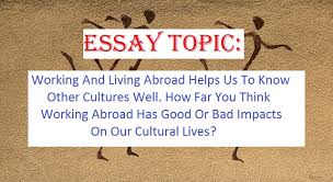essay working and living abroad helps us to know other cultures well