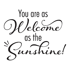 Welcome Quotes Fascinating Welcome As The Sunshine Wall Quotes™ Decal WallQuotes