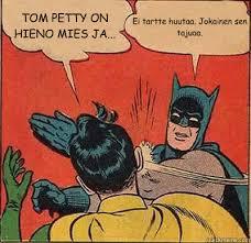TOM PETTY ON HIENO MIES JA... Ei tartte huutaa. Jokainen sen ... via Relatably.com