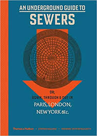 An Underground Guide to Sewers: or: Down, Through and Out in ...