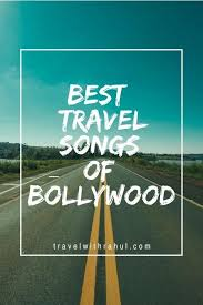 Songs For The Road Listen To These 21 Coolest Travel Songs From Bollywood And