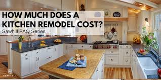 sawhill faq series how much does a kitchen remodel cost