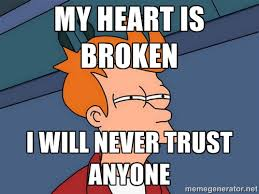 My heart is broken I will never trust anyone - Futurama Fry | Meme ... via Relatably.com