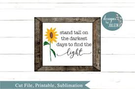 Free svg cut file | small sunflower & giant paper sunflower. Stand Tall Of The Darkest Days Sunflower Graphic By Designs By Jolein With Images Stand Tall Graphic Fun The Darkest