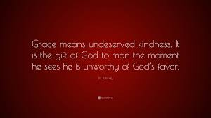 Dl Moody Quote Grace Means Undeserved Kindness It Is The Gift