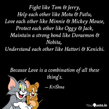 Fight like Tom & Jerry, H... | Quotes & Writings by Krishna Goswami