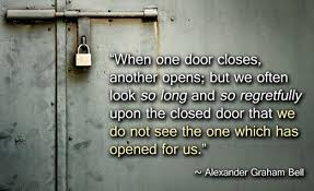 when one door closes another opens but we often look so long and so regretfully upon the closed door that we do not see the one which has opened for us