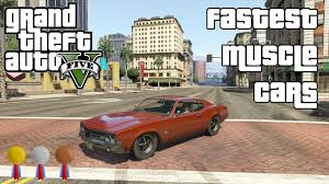 The Fastest Muscle Cars In Gta V Youtube