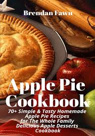 Today i'm sharing with you. Apple Pie Cookbook 70 Simple Tasty Homemade Apple Pie Recipes For Whole Family Delicious Apple Desserts Cookbook Fawn Brendan 9781792670107 Amazon Com Books