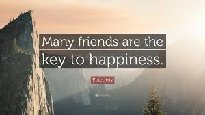 Epicurus Quote Many Friends Are The Key To Happiness 12