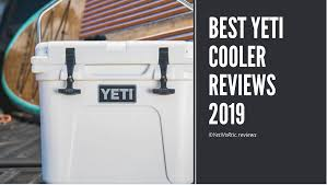Yeti Coolers Reviews 2019 Best Yeti Hard Soft Ice Chests