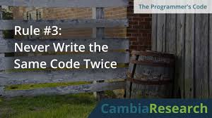 Rule 3 Never Write The Same Code Twice Cambia Research