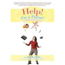 Help! I'm a Parent!: A Collection of Tips and Information on Being an  Affective Parent in Today's World. by Jan Knight