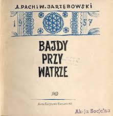 Bajdy przy watrze. par Pach A. [Adam], Jarzebowski W.[Wojciech]: Oprawa  wydawnicza polplotno. (1957)   POLIART Beata Kalke