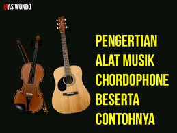 Klasifikasi alat musik alat musik merupakan suatu instrumen yang dibuat atau dimodifikasi untuk tujuan menghasilkan musik. Pengertian Alat Musik Chordophone Beserta Contohnya Caracermat Com Informasi Cerdas Dan Akurat