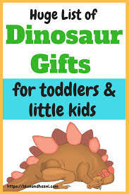 huge list of dinosaur gift ideas for toddlers and little kids who love dinosaurs toys