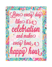 Lilly Pulitzer Quotes Enchanting Lilly Pulitzer Quote Live Every Day Like It's A Celebration And Make