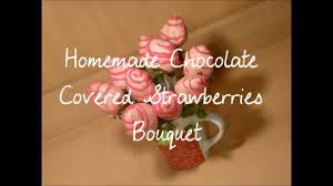 homemade chocolate covered strawberries bouquet di s sweet treats