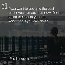 """Angie Kemp on Twitter: """"If you want to become the best runner you can be,  start now. Don't spend the rest of your life wondering if you can do it. —Priscilla  Welch"""