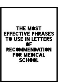 Best Letter Of Recommendation For Medical School The Most Effective Phrases To Use In Letters Of Recommendation For