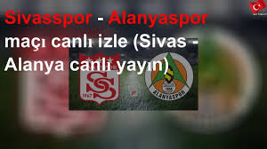 Sivasspor - Alanyaspor maçı canlı izle (Sivas - Alanya canlı yayın) -  YouTube