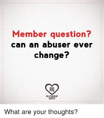 Quotes About Abuse Gorgeous Member Question Can An Abuser Ever Change Ra RELATIONSHIP QUOTES
