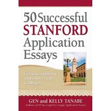 successful stanford application essays includes advice from  50 successful stanford application essays includes advice from stanford admissions officers and the 25 essay