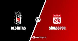 CANLI İZLE: Beşiktaş Sivasspor maçı canlı izle