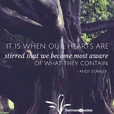 Andy Stanley Quotes Custom It Is When Our Hearts Are Stirred That We Become Most Aware Of What