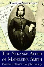 The Strange Affair of Madeleine Smith: Victorian Scotland's Trial of the  Century: MacGowan, Douglas: 9781841831138: Amazon.com: Books