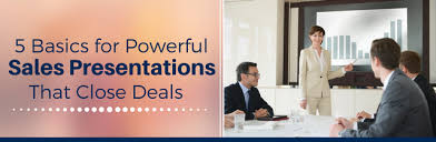 Sales Presentaion 5 Basics For Powerful Sales Presentations That Close Deals