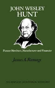 John Wesley Hunt: Pioneer Merchant, Manufacturer and Financier (Kentucky  Bicentennial Bookshelf): Ramage, James A.: 9780813193120: Amazon.com: Books